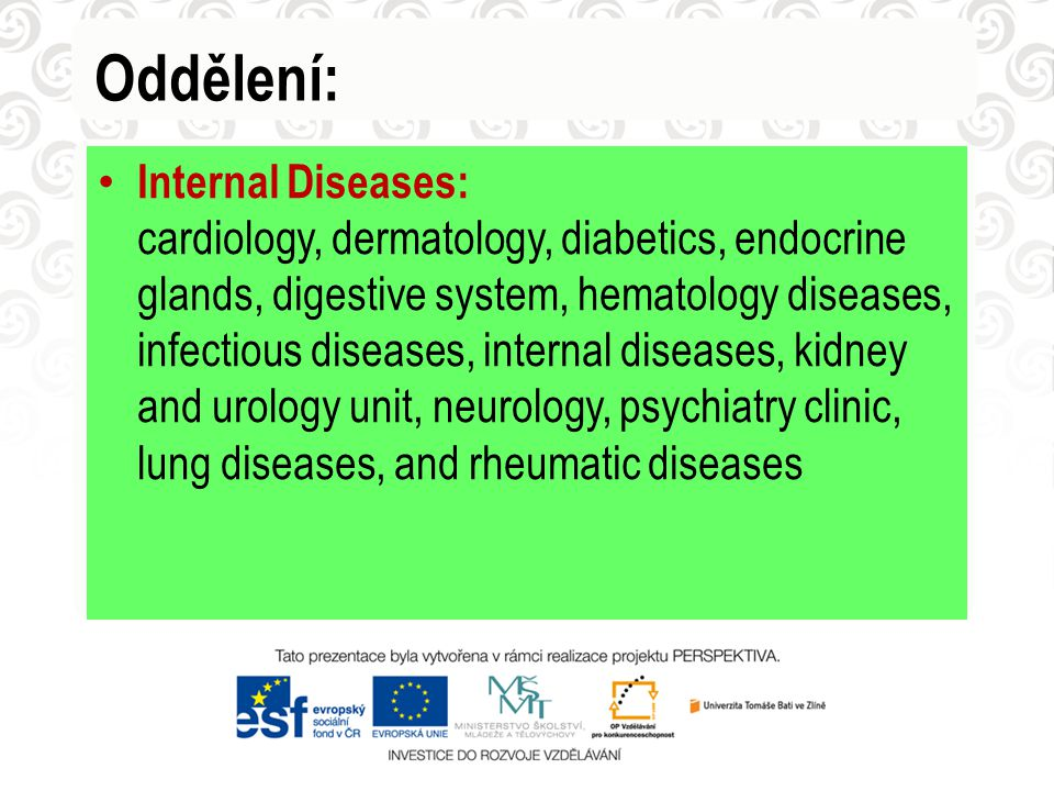 Oddělení: Internal Diseases: cardiology, dermatology, diabetics, endocrine glands, digestive system, hematology diseases, infectious diseases, interna