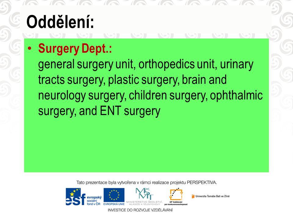 Oddělení: Surgery Dept.: general surgery unit, orthopedics unit, urinary tracts surgery, plastic surgery, brain and neurology surgery, children surgery, ophthalmic surgery, and ENT surgery