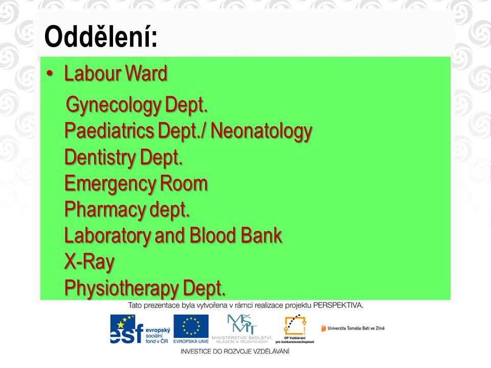 Oddělení: Labour Ward Labour Ward Gynecology Dept. Paediatrics Dept./ Neonatology Dentistry Dept. Emergency Room Pharmacy dept. Laboratory and Blood B