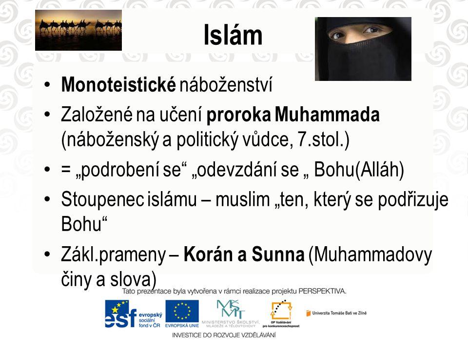 """Islám Monoteistické náboženství Založené na učení proroka Muhammada (náboženský a politický vůdce, 7.stol.) = """"podrobení se """"odevzdání se """" Bohu(Alláh) Stoupenec islámu – muslim """"ten, který se podřizuje Bohu Zákl.prameny – Korán a Sunna (Muhammadovy činy a slova)"""