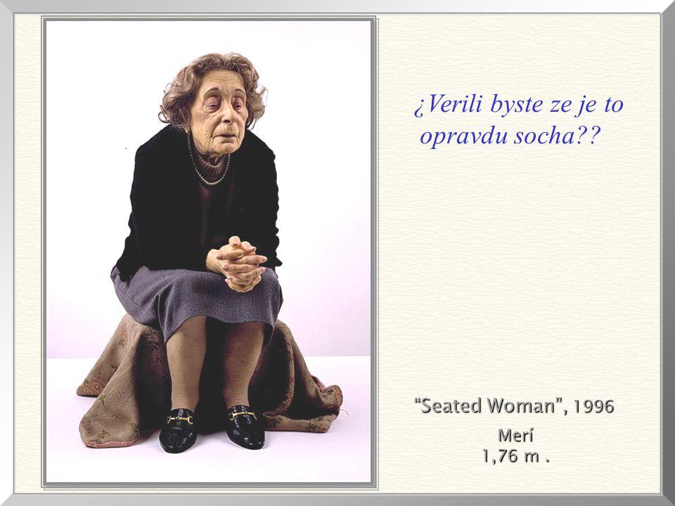 Seated Woman , 1996 Merí 1,76 m. ¿Verili byste ze je to opravdu socha??