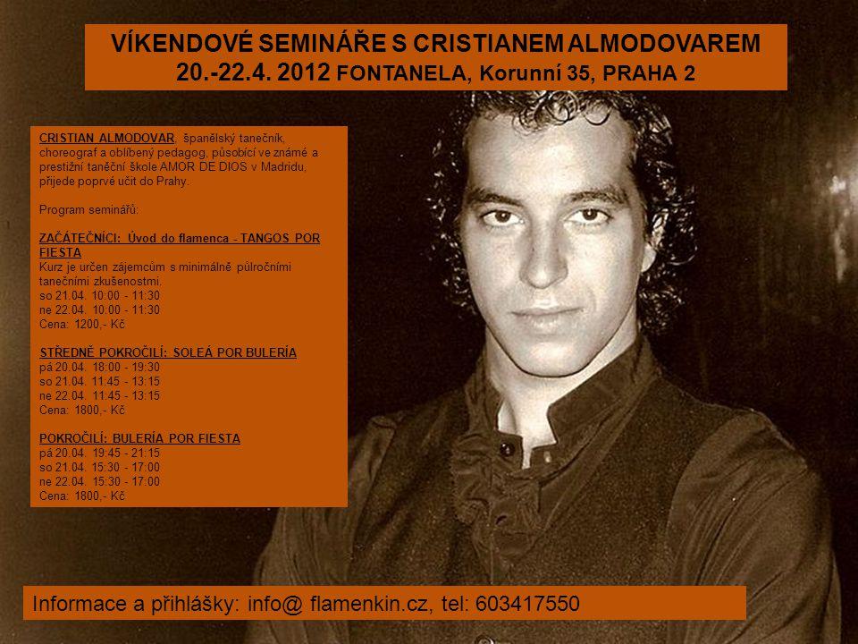 VÍKENDOVÉ SEMINÁŘE S CRISTIANEM ALMODOVAREM 20.-22.4. 2012 FONTANELA, Korunní 35, PRAHA 2 Informace a přihlášky: info@ flamenkin.cz, tel: 603417550 CR