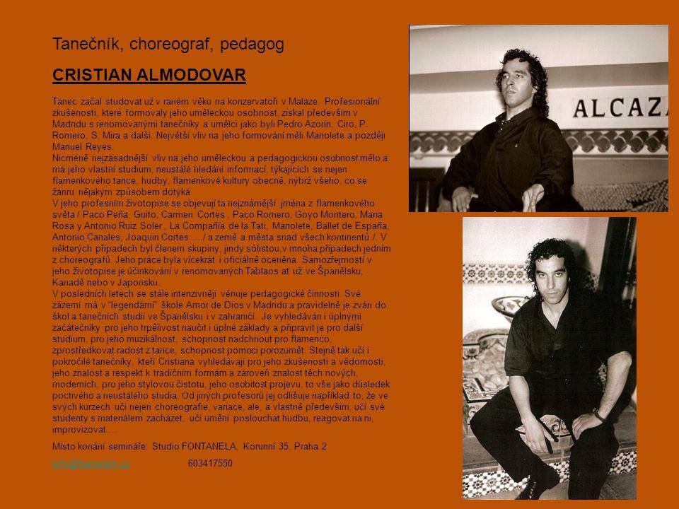 Tanečník, choreograf, pedagog CRISTIAN ALMODOVAR Tanec začal studovat už v raném věku na konzervatoři v Malaze. Profesionální zkušenosti, které formov
