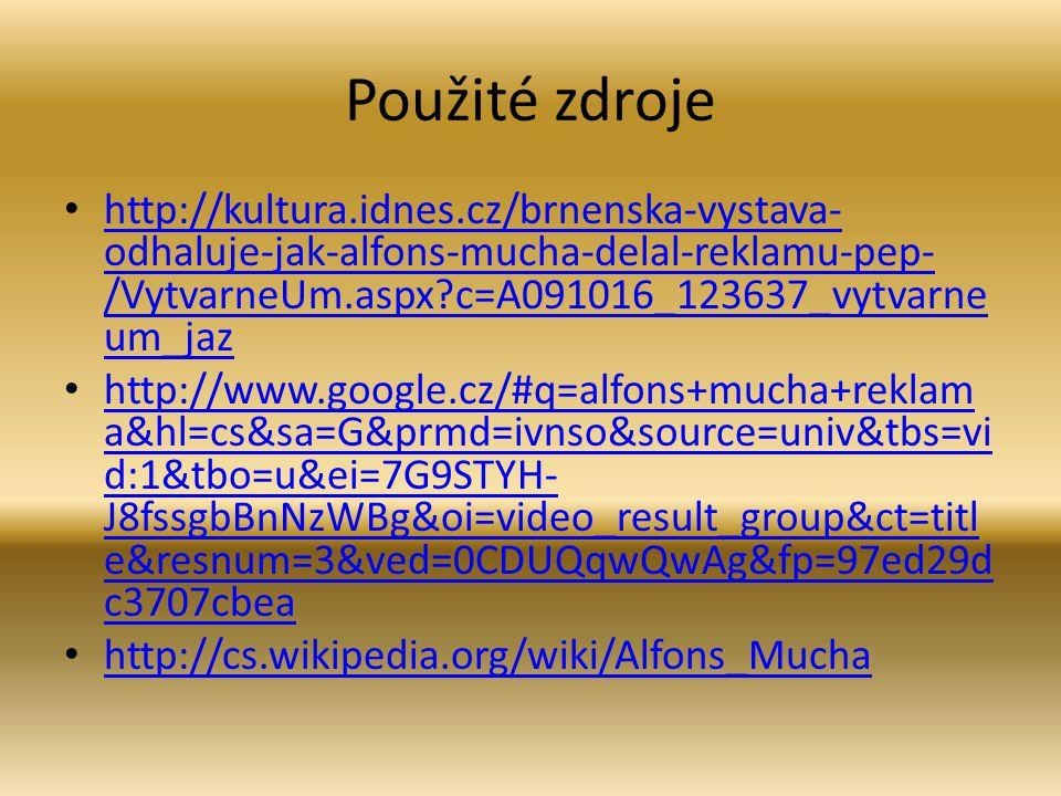 Použité zdroje http://kultura.idnes.cz/brnenska-vystava- odhaluje-jak-alfons-mucha-delal-reklamu-pep- /VytvarneUm.aspx?c=A091016_123637_vytvarne um_ja
