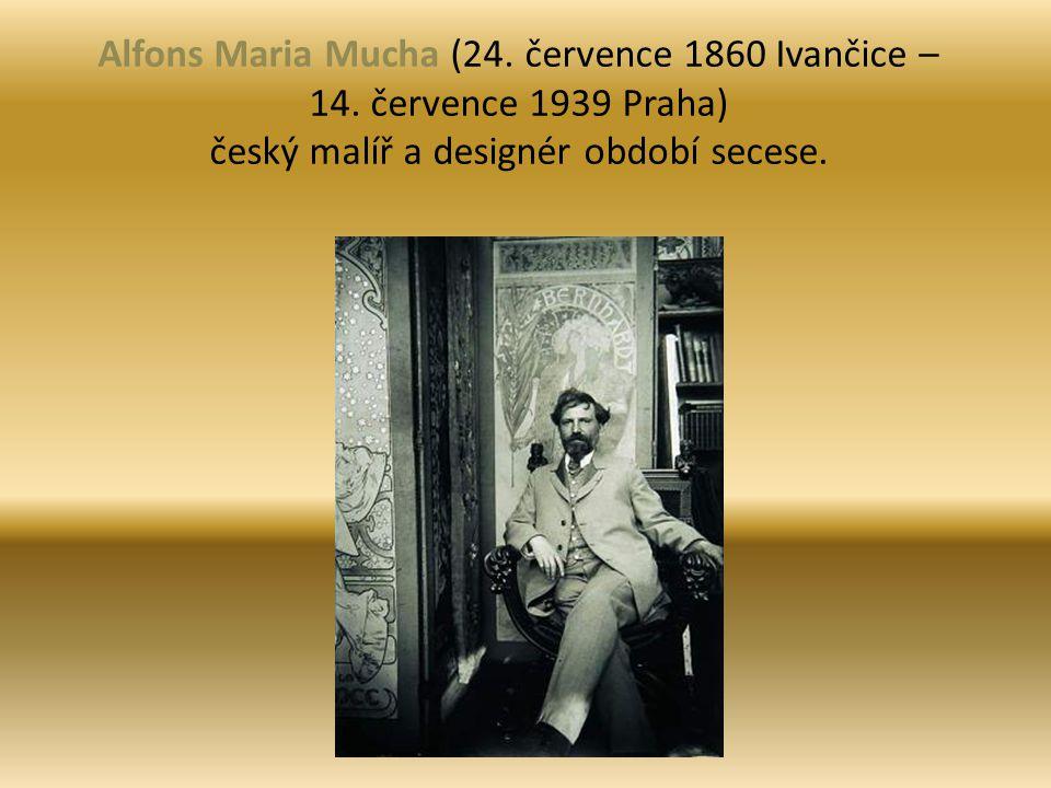 Alfons Maria Mucha (24. července 1860 Ivančice – 14. července 1939 Praha) český malíř a designér období secese.