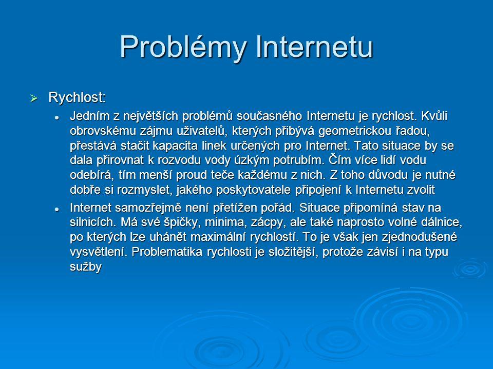 Problémy Internetu  Rychlost: Jedním z největších problémů současného Internetu je rychlost. Kvůli obrovskému zájmu uživatelů, kterých přibývá geomet