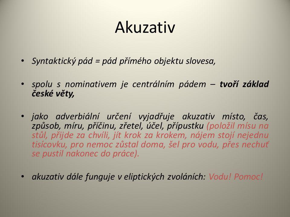 Akuzativ Syntaktický pád = pád přímého objektu slovesa, spolu s nominativem je centrálním pádem – tvoří základ české věty, jako adverbiální určení vyj
