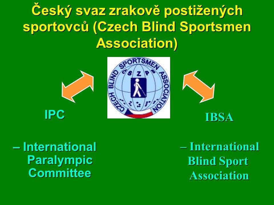 Český svaz zrakově postižených sportovců (Czech Blind Sportsmen Association) IPC – International Paralympic Committee IBSA – International – International Blind Sport Association