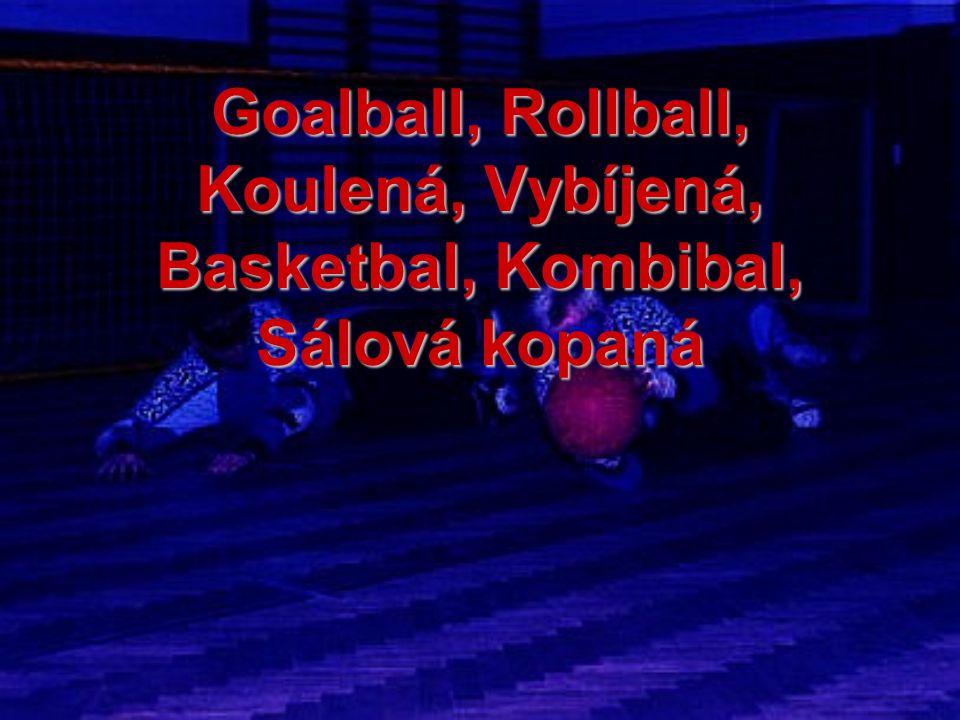 Goalball, Rollball, Koulená, Vybíjená, Basketbal, Kombibal, Sálová kopaná