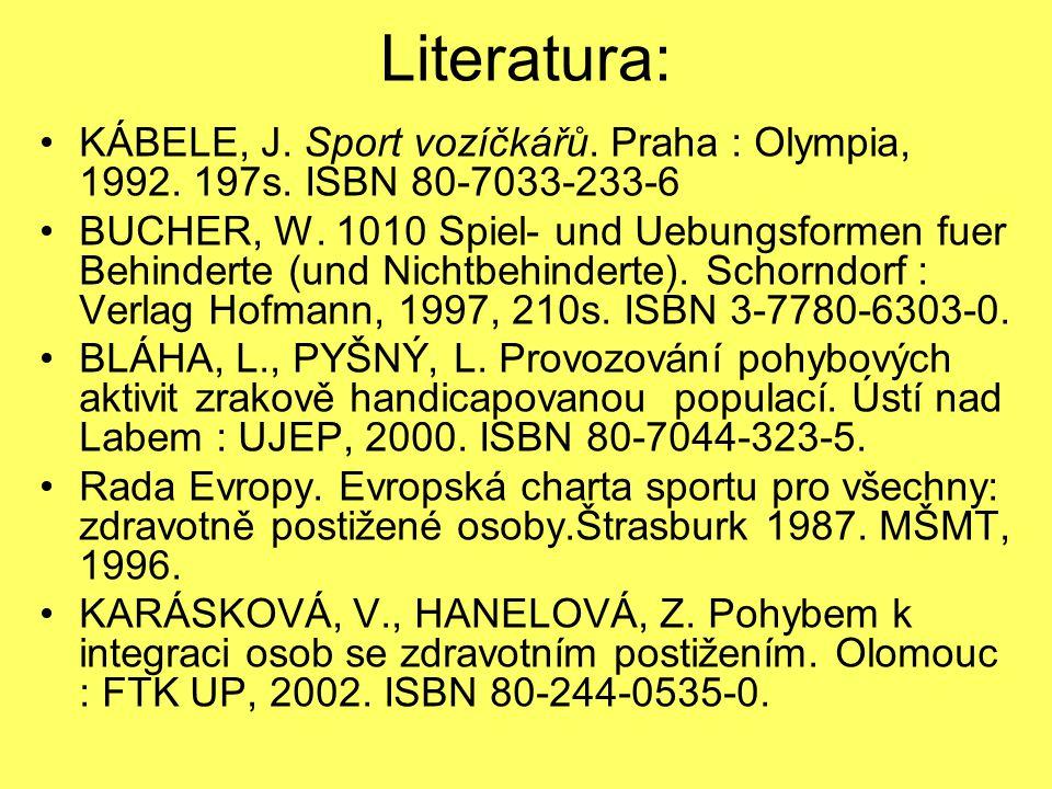 Literatura: KÁBELE, J. Sport vozíčkářů. Praha : Olympia, 1992. 197s. ISBN 80-7033-233-6 BUCHER, W. 1010 Spiel- und Uebungsformen fuer Behinderte (und