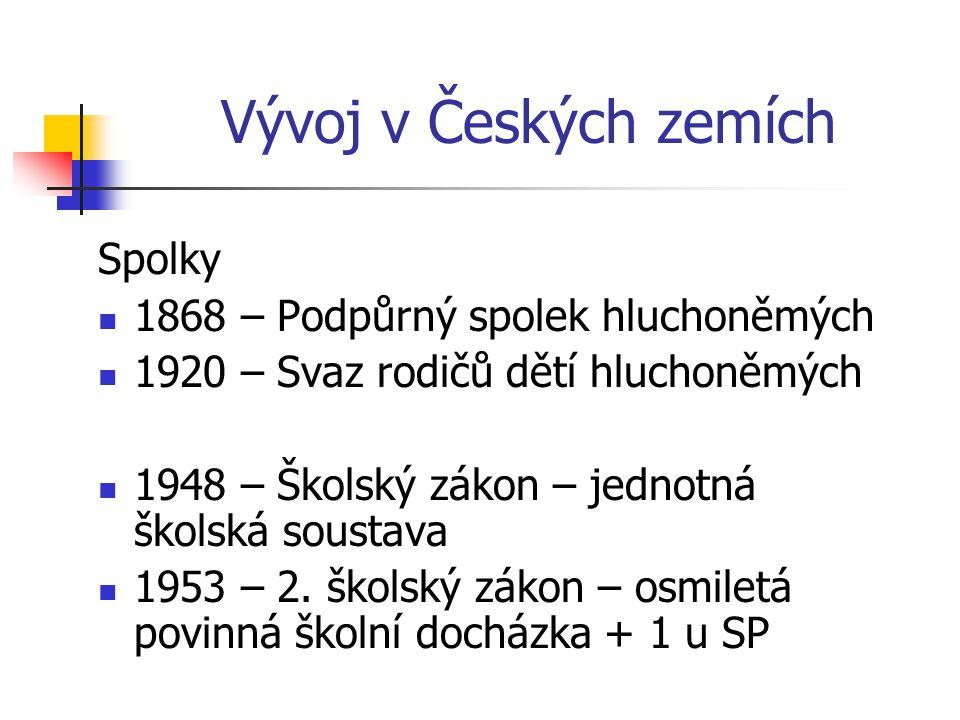 Vývoj v Českých zemích Spolky 1868 – Podpůrný spolek hluchoněmých 1920 – Svaz rodičů dětí hluchoněmých 1948 – Školský zákon – jednotná školská soustava 1953 – 2.