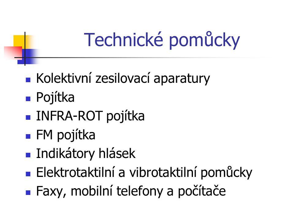 Technické pomůcky Kolektivní zesilovací aparatury Pojítka INFRA-ROT pojítka FM pojítka Indikátory hlásek Elektrotaktilní a vibrotaktilní pomůcky Faxy, mobilní telefony a počítače