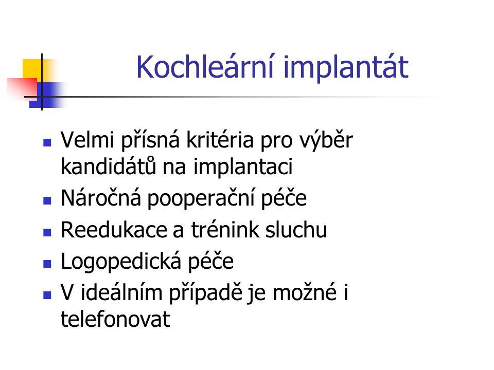 Kochleární implantát Velmi přísná kritéria pro výběr kandidátů na implantaci Náročná pooperační péče Reedukace a trénink sluchu Logopedická péče V ideálním případě je možné i telefonovat