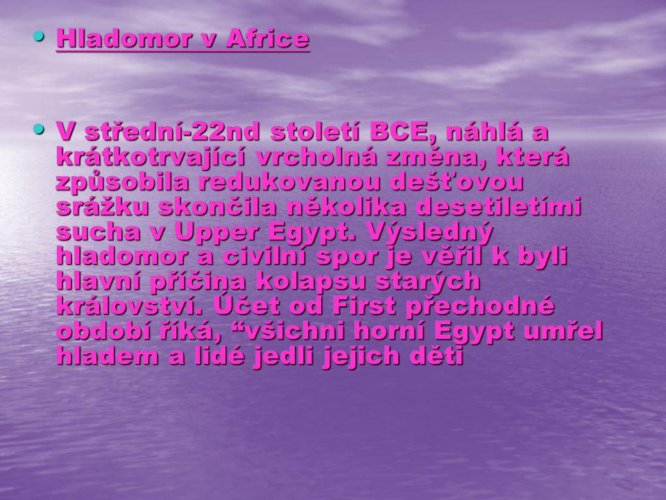 Hladomor v Africe Hladomor v Africe V střední-22nd století BCE, náhlá a krátkotrvající vrcholná změna, která způsobila redukovanou dešťovou srážku skončila několika desetiletími sucha v Upper Egypt.