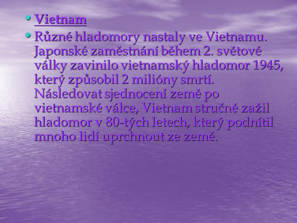 Vietnam Vietnam Různé hladomory nastaly ve Vietnamu. Japonské zaměstnání během 2. světové války zavinilo vietnamský hladomor 1945, který způsobil 2 mi