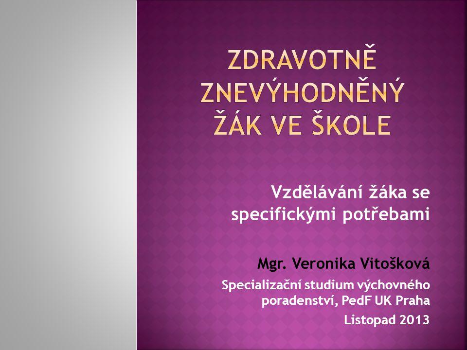 Vzdělávání žáka se specifickými potřebami Mgr. Veronika Vitošková Specializační studium výchovného poradenství, PedF UK Praha Listopad 2013