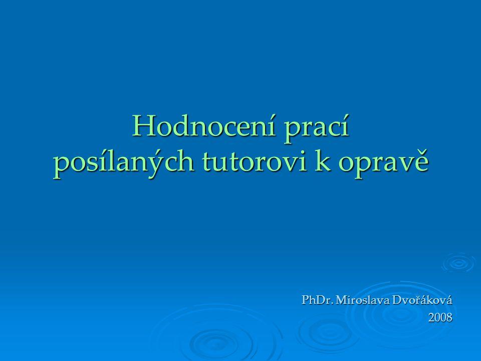 Hodnocení prací posílaných tutorovi k opravě PhDr. Miroslava Dvořáková 2008