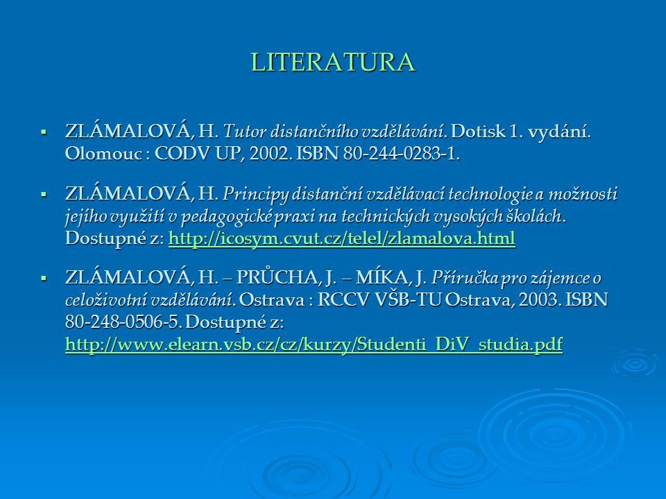 LITERATURA  ZLÁMALOVÁ, H. Tutor distančního vzdělávání.