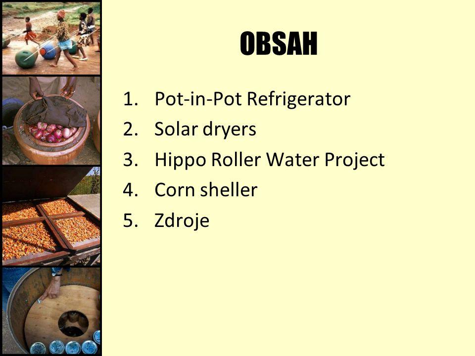 OBSAH 1.Pot-in-Pot Refrigerator 2.Solar dryers 3.Hippo Roller Water Project 4.Corn sheller 5.Zdroje