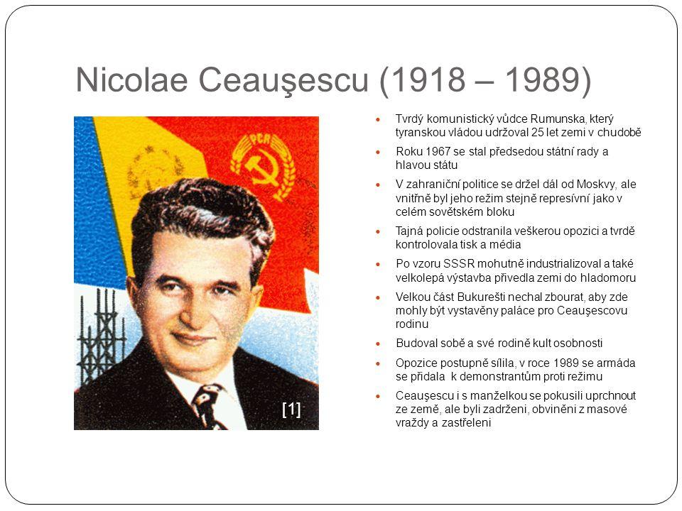 Nicolae Ceauşescu (1918 – 1989) Tvrdý komunistický vůdce Rumunska, který tyranskou vládou udržoval 25 let zemi v chudobě Roku 1967 se stal předsedou s
