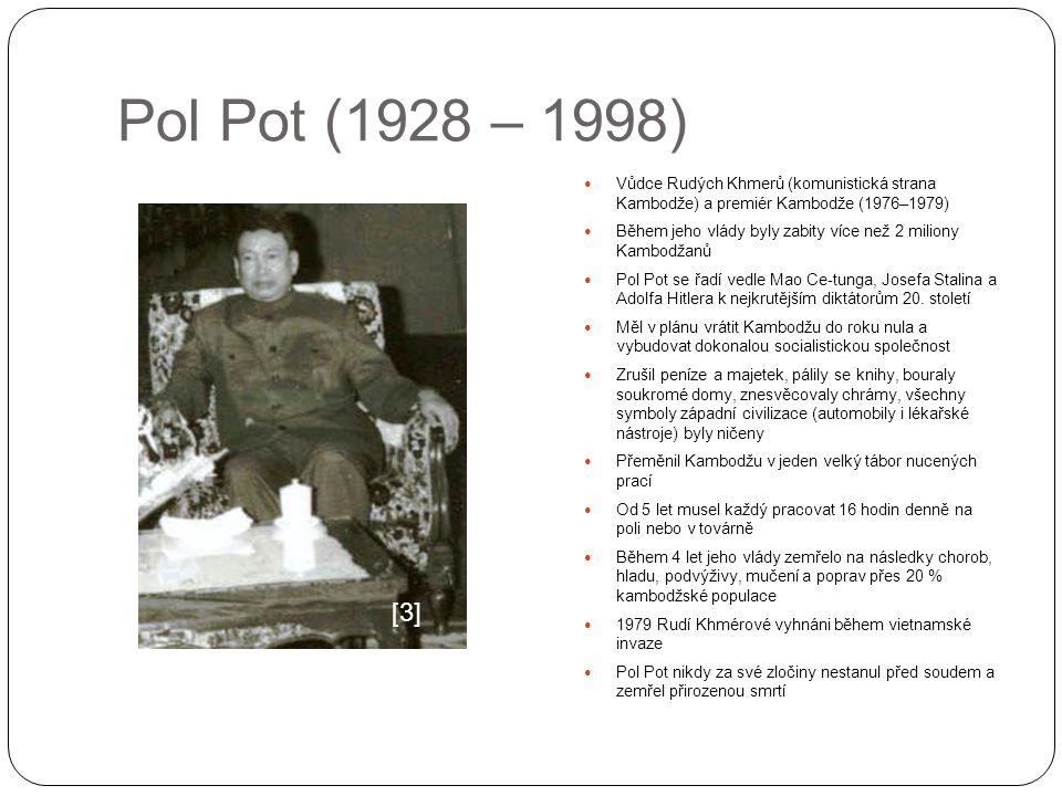 Pol Pot (1928 – 1998) Vůdce Rudých Khmerů (komunistická strana Kambodže) a premiér Kambodže (1976–1979) Během jeho vlády byly zabity více než 2 milion