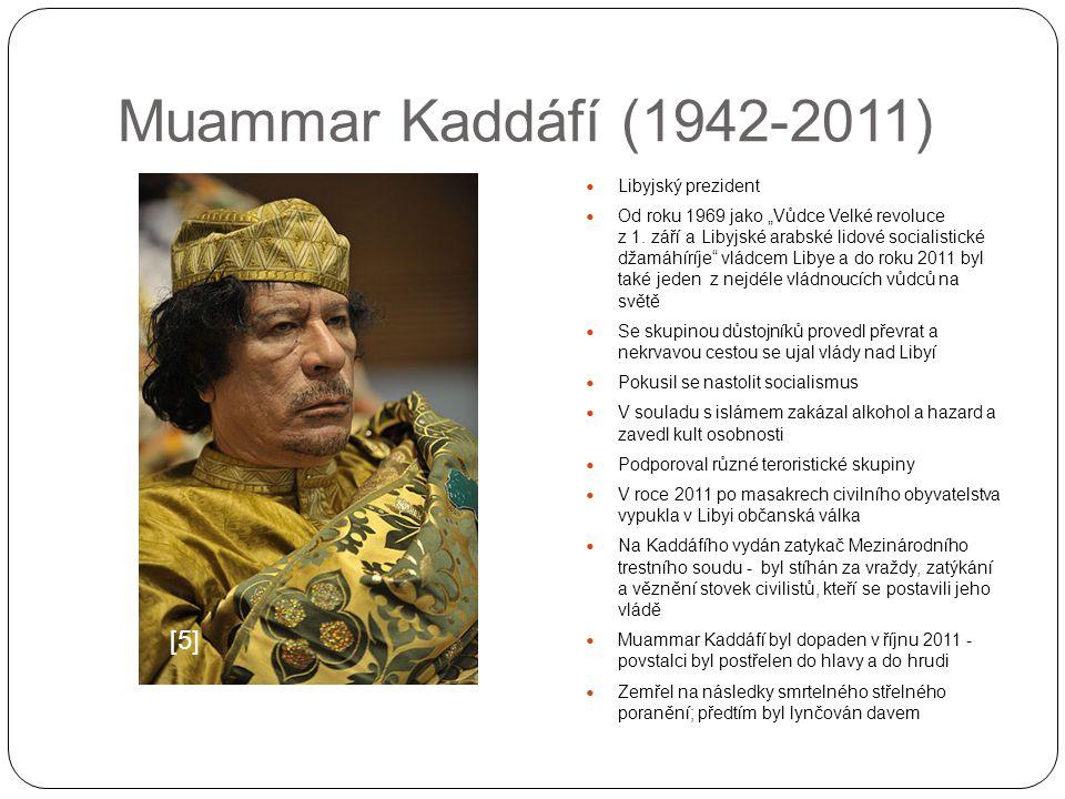 """Muammar Kaddáfí (1942-2011) Libyjský prezident Od roku 1969 jako """"Vůdce Velké revoluce z 1. září a Libyjské arabské lidové socialistické džamáhíríje"""""""