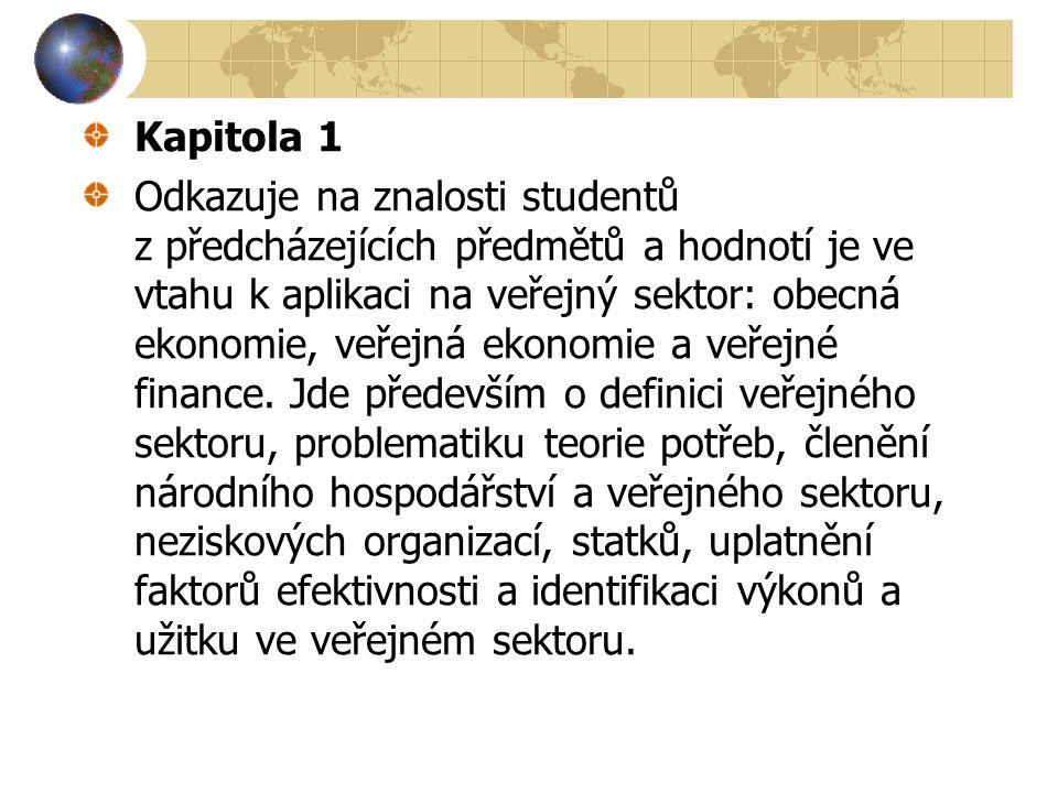 Kapitola 1 Odkazuje na znalosti studentů z předcházejících předmětů a hodnotí je ve vtahu k aplikaci na veřejný sektor: obecná ekonomie, veřejná ekonomie a veřejné finance.