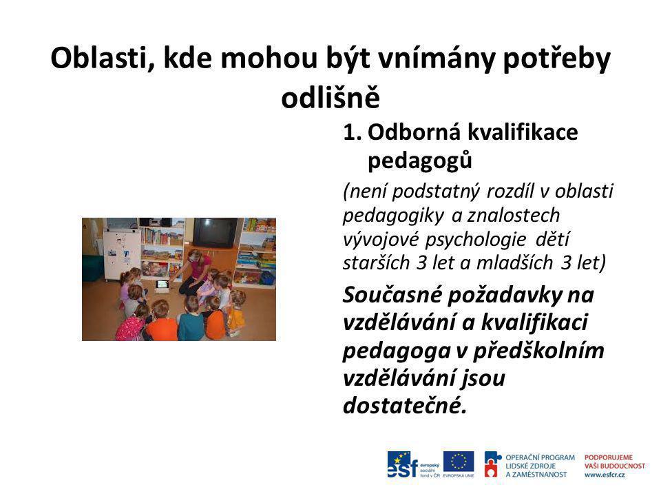 Oblasti, kde mohou být vnímány potřeby odlišně 1.Odborná kvalifikace pedagogů (není podstatný rozdíl v oblasti pedagogiky a znalostech vývojové psycho