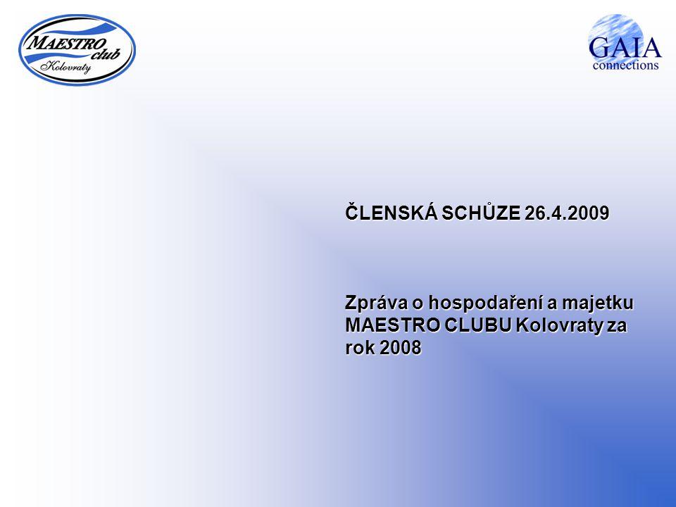 ČLENSKÁ SCHŮZE 26.4.2009 Zpráva o hospodaření a majetku MAESTRO CLUBU Kolovraty za rok 2008