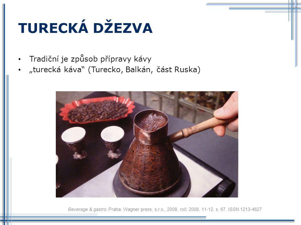 """TURECKÁ DŽEZVA Tradiční je způsob přípravy kávy """"turecká káva"""" (Turecko, Balkán, část Ruska) Beverage & gastro. Praha: Wagner press, s.r.o., 2008, roč"""
