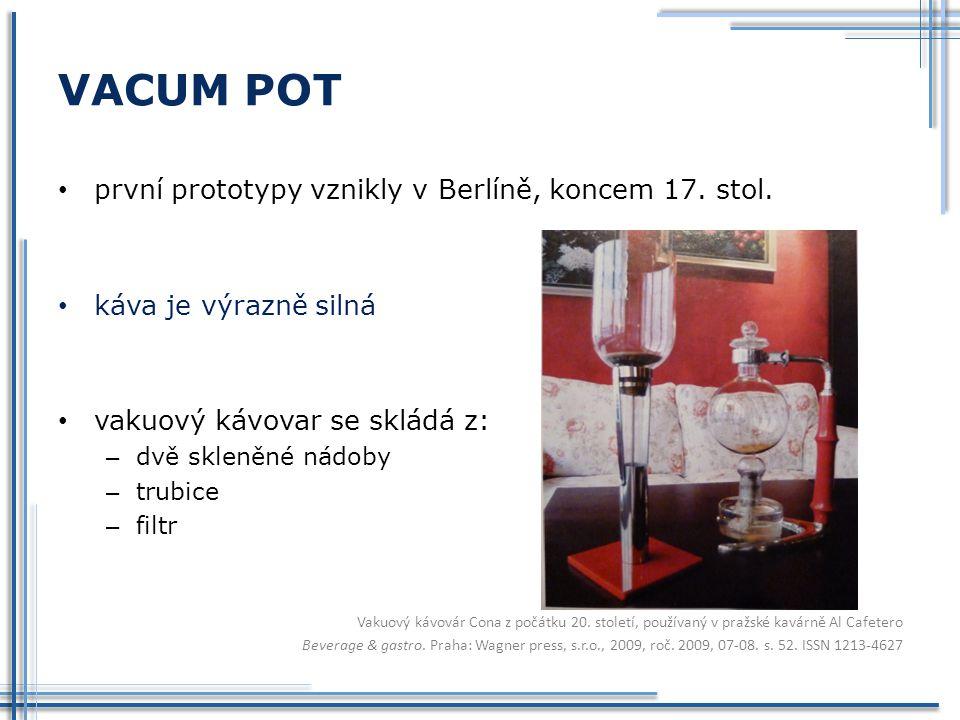 VACUM POT první prototypy vznikly v Berlíně, koncem 17. stol. káva je výrazně silná vakuový kávovar se skládá z: – dvě skleněné nádoby – trubice – fil