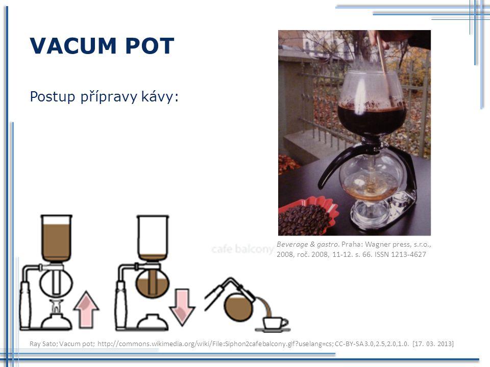 VACUM POT Postup přípravy kávy: Beverage & gastro. Praha: Wagner press, s.r.o., 2008, roč. 2008, 11-12. s. 66. ISSN 1213-4627 Ray Sato; Vacum pot; htt