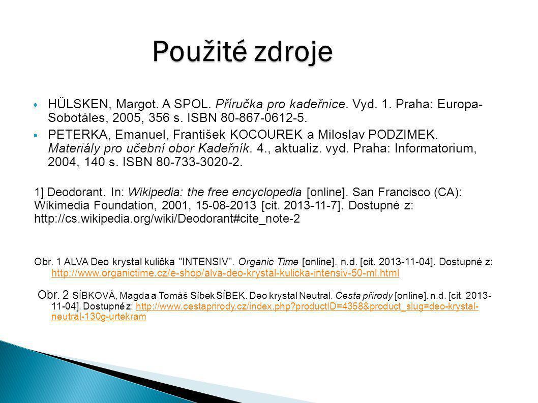Použité zdroje HÜLSKEN, Margot. A SPOL. Příručka pro kadeřnice. Vyd. 1. Praha: Europa- Sobotáles, 2005, 356 s. ISBN 80-867-0612-5. PETERKA, Emanuel, F