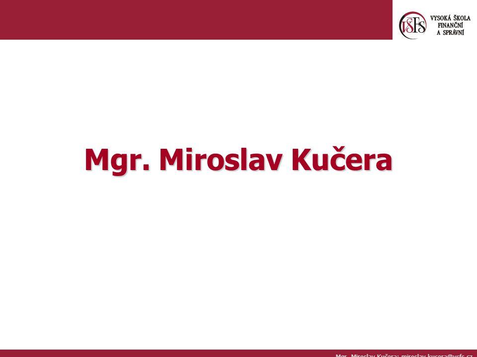 Mgr. Miroslav Kučera; miroslav.kucera@vsfs.cz Mgr. Miroslav Kučera