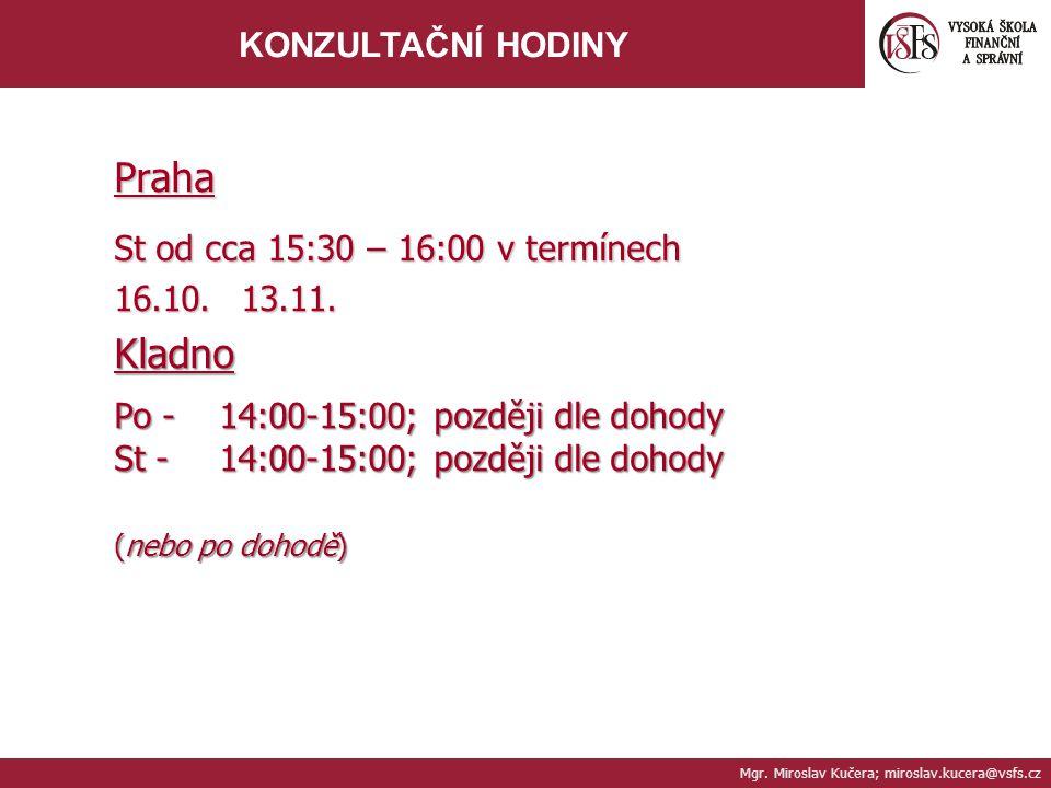 Mgr. Miroslav Kučera; miroslav.kucera@vsfs.cz KONZULTAČNÍ HODINYPraha St od cca 15:30 – 16:00 v termínech 16.10. 13.11. Kladno Po -14:00-15:00; pozděj