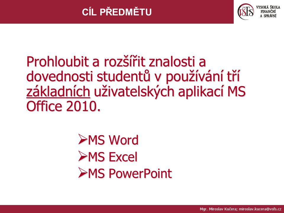 Mgr. Miroslav Kučera; miroslav.kucera@vsfs.cz CÍL PŘEDMĚTU Prohloubit a rozšířit znalosti a dovednosti studentů v používání tří základních uživatelský