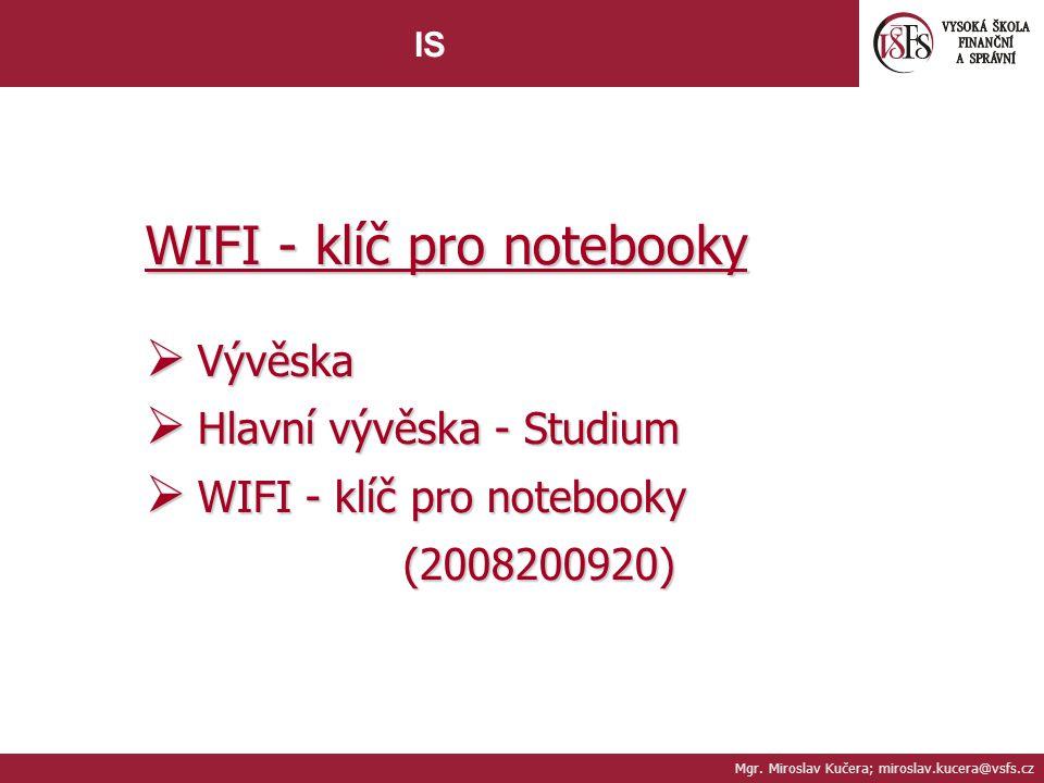 Mgr. Miroslav Kučera; miroslav.kucera@vsfs.cz IS WIFI - klíč pro notebooky  Vývěska  Hlavní vývěska - Studium  WIFI - klíč pro notebooky (200820092