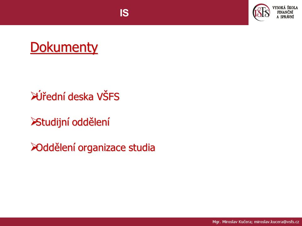 Mgr. Miroslav Kučera; miroslav.kucera@vsfs.cz IS Dokumenty  Úřední deska VŠFS  Studijní oddělení  Oddělení organizace studia
