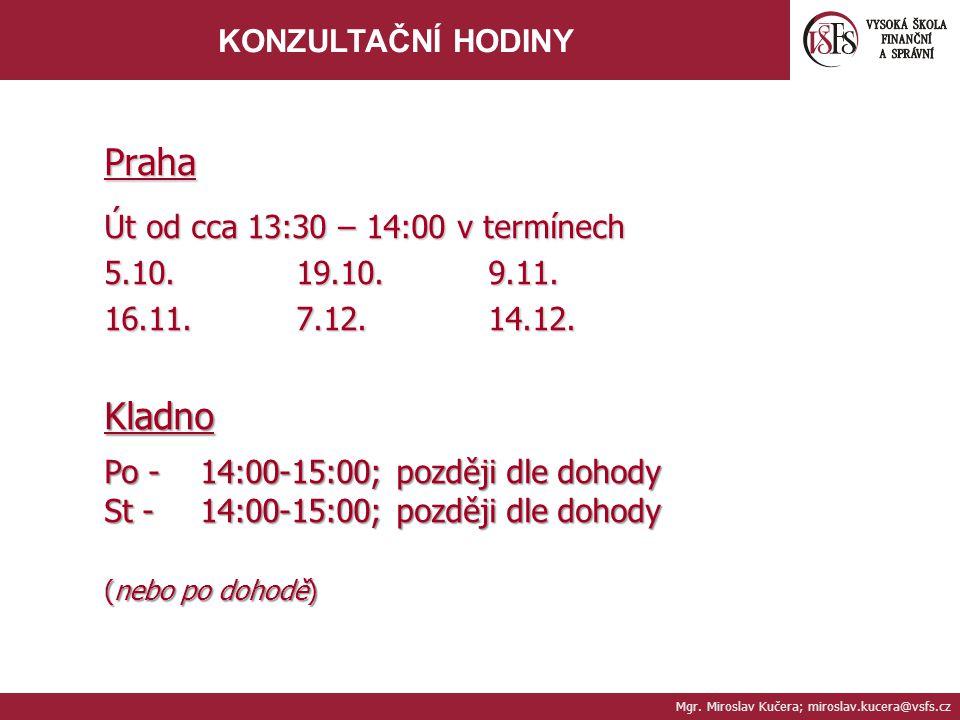 Mgr. Miroslav Kučera; miroslav.kucera@vsfs.cz KONZULTAČNÍ HODINYPraha Út od cca 13:30 – 14:00 v termínech 5.10.19.10.9.11. 16.11.7.12.14.12. Kladno Po