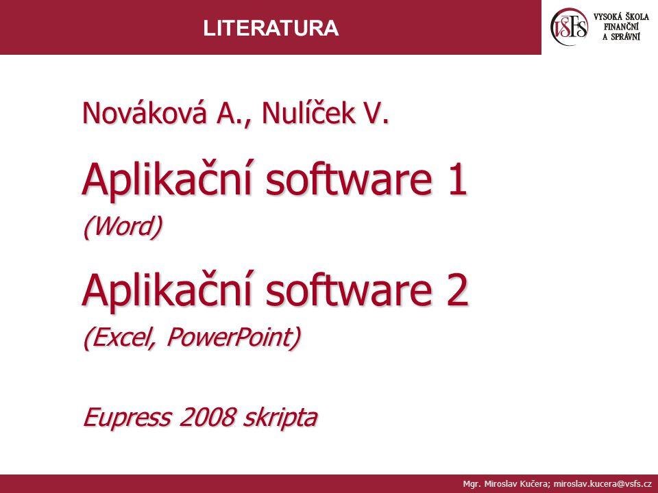 Mgr. Miroslav Kučera; miroslav.kucera@vsfs.cz LITERATURA Nováková A., Nulíček V.