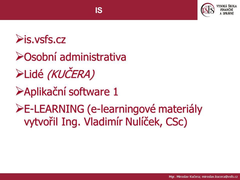 Mgr. Miroslav Kučera; miroslav.kucera@vsfs.cz IS  is.vsfs.cz  Osobní administrativa  Lidé (KUČERA)  Aplikační software 1  E-LEARNING (e-learningo