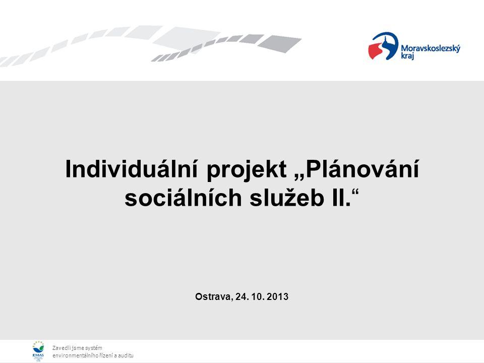 """Zavedli jsme systém environmentálního řízení a auditu Zavedli jsme systém environmentálního řízení a auditu Individuální projekt """"Plánování sociálních služeb II. Ostrava, 24."""