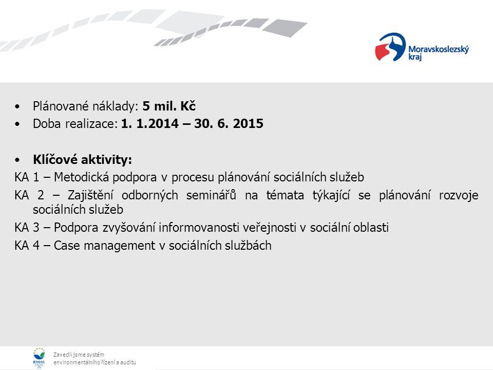 Zavedli jsme systém environmentálního řízení a auditu KA 1 – Metodická podpora v procesu plánování sociálních služeb 3 subaktivity: Zjišťování potřeb obcí s obecním úřadem v procesu plánování sociálních služeb: a)Identifikace potřeb obcí s obecním úřadem v procesu plánování – v rámci konzultací bude zmapován stav procesu plánování v zapojených obcích, budou formulovány potřeby (52 zapojených obcí), Dílčí výstupy: vypracovaná metodika pro plánování sociálních služeb obcí s obecním úřadem, vypracovaná příručka příkladů dobré praxe obcí s obecním úřadem v procesu plánování b) Odborný tématický seminář – zaměřený na identifikaci a příp.