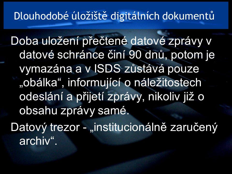 Dlouhodobé úložiště digitálních dokumentů Doba uložení přečtené datové zprávy v datové schránce činí 90 dnů, potom je vymazána a v ISDS zůstává pouze