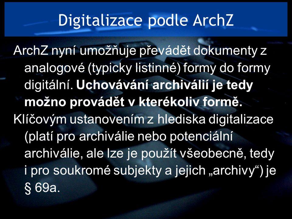 Digitalizace podle ArchZ ArchZ nyní umožňuje převádět dokumenty z analogové (typicky listinné) formy do formy digitální. Uchovávání archiválií je tedy