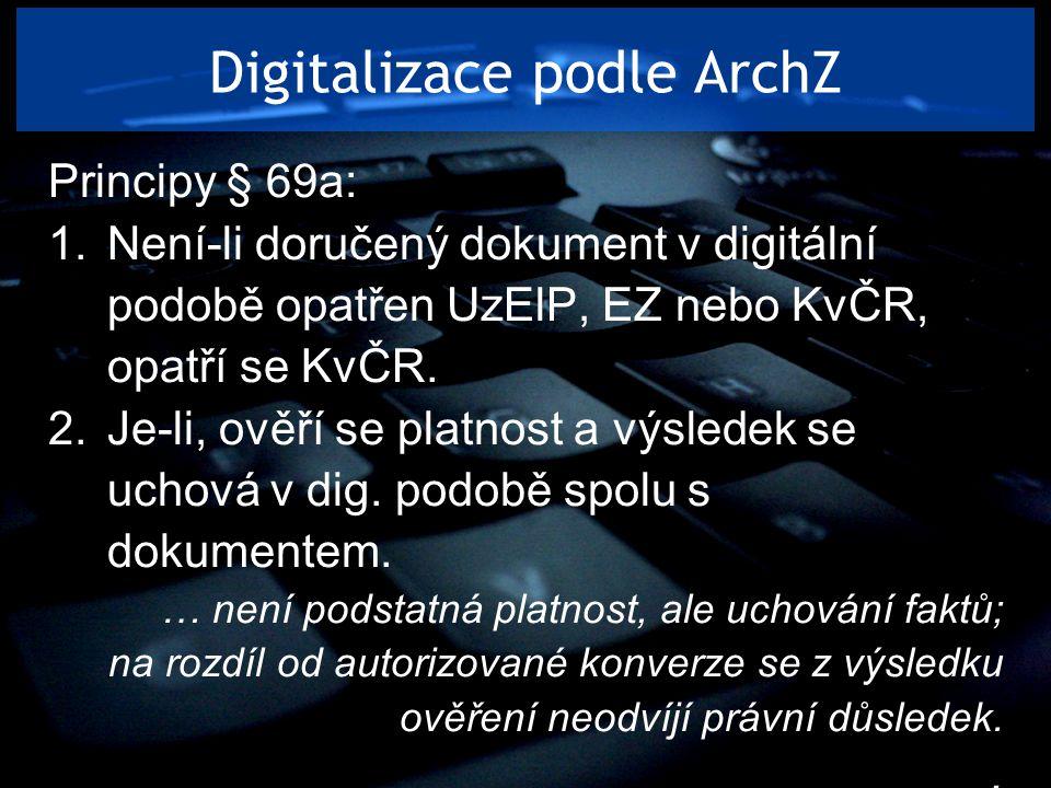 Digitalizace podle ArchZ Principy § 69a: 1.Není-li doručený dokument v digitální podobě opatřen UzElP, EZ nebo KvČR, opatří se KvČR. 2.Je-li, ověří se