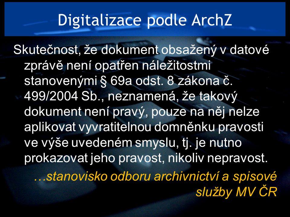 Digitalizace podle ArchZ Skutečnost, že dokument obsažený v datové zprávě není opatřen náležitostmi stanovenými § 69a odst. 8 zákona č. 499/2004 Sb.,