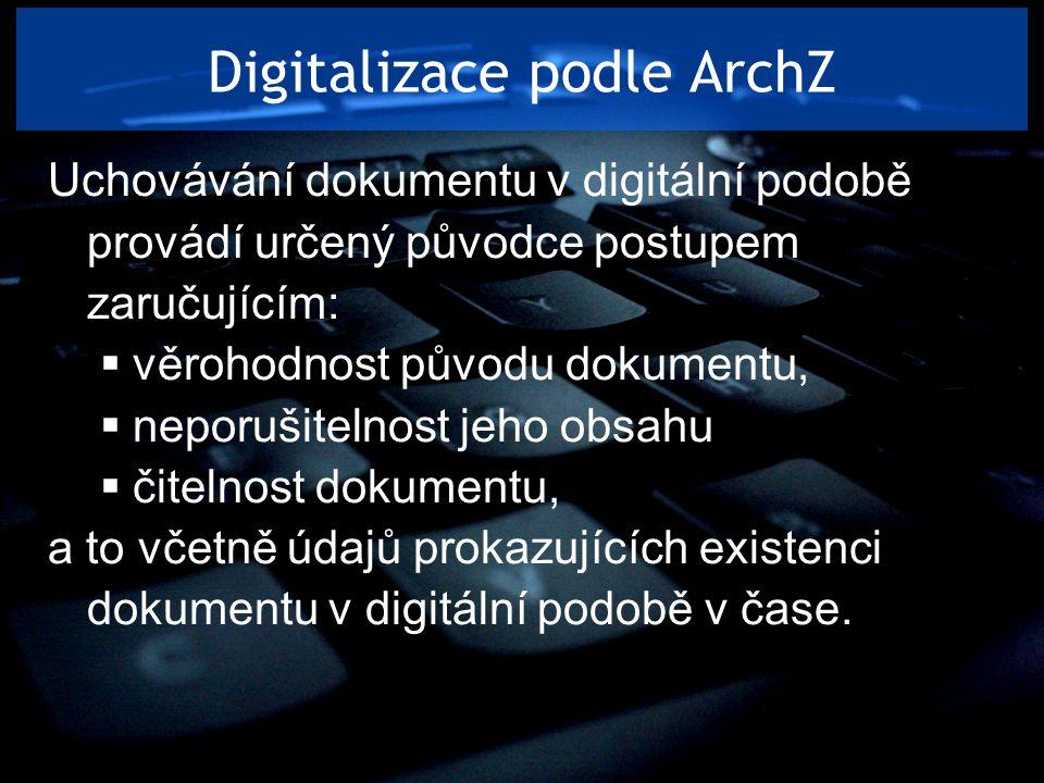 Digitalizace podle ArchZ Uchovávání dokumentu v digitální podobě provádí určený původce postupem zaručujícím:  věrohodnost původu dokumentu,  neporu