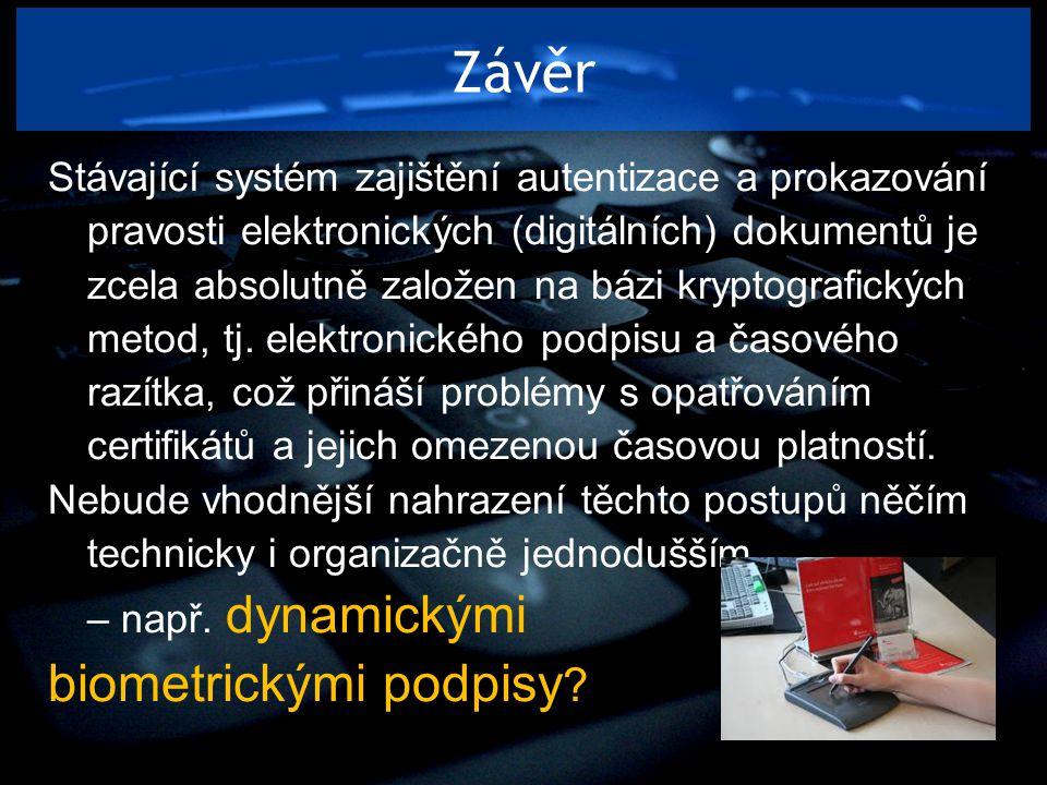 Závěr Stávající systém zajištění autentizace a prokazování pravosti elektronických (digitálních) dokumentů je zcela absolutně založen na bázi kryptogr