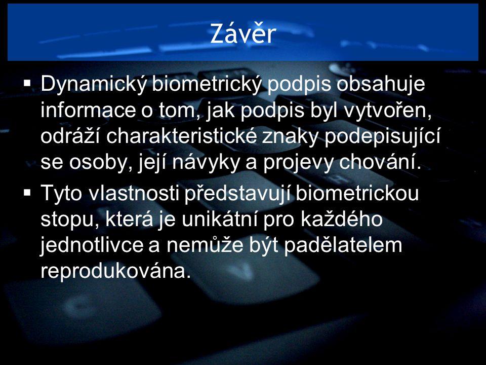 Závěr  Dynamický biometrický podpis obsahuje informace o tom, jak podpis byl vytvořen, odráží charakteristické znaky podepisující se osoby, její návy